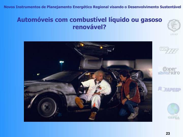 Automóveis com combustível líquido ou gasoso renovável?