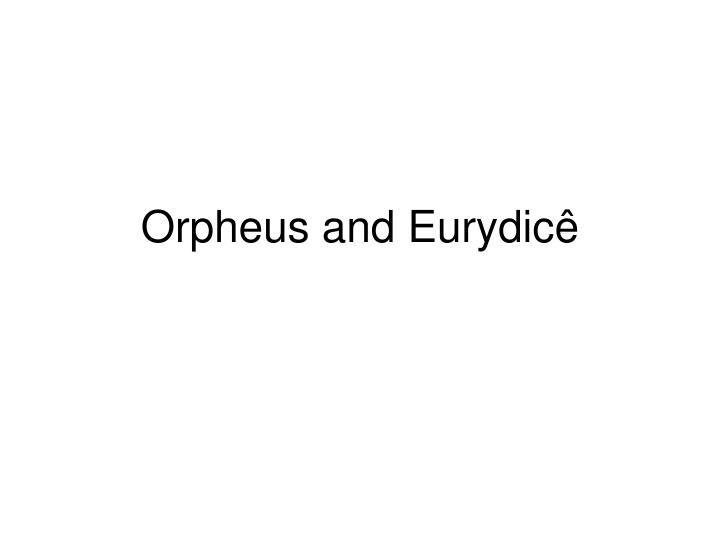 Orpheus and Eurydic