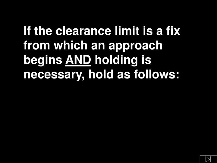 If the clearance limit is a fix from which an approach begins