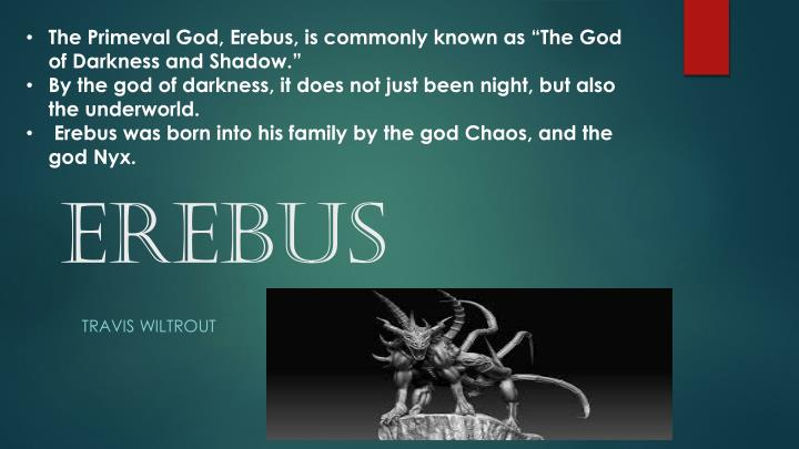 "The Primeval God, Erebus, is commonly known as ""The God of Darkness and Shadow."""