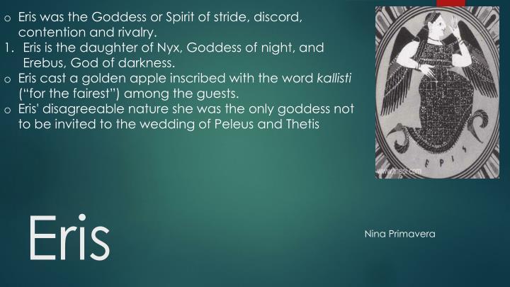 Eris was the Goddess or Spirit