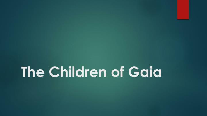 The Children of Gaia