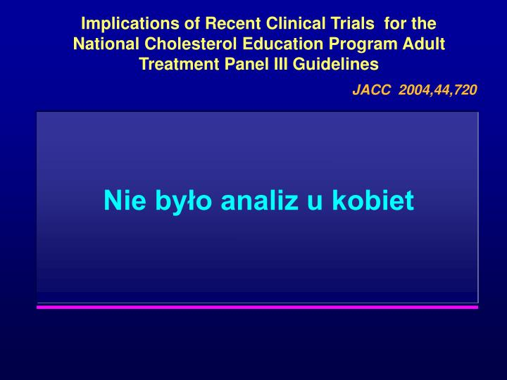 Implications of Recent Clinical Trials  for the National Cholesterol Education Program Adult Treatment Panel III Guidelines
