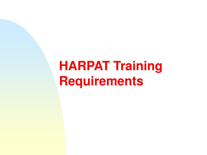 HARPAT Training           Requirements
