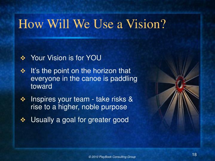 How Will We Use a Vision?