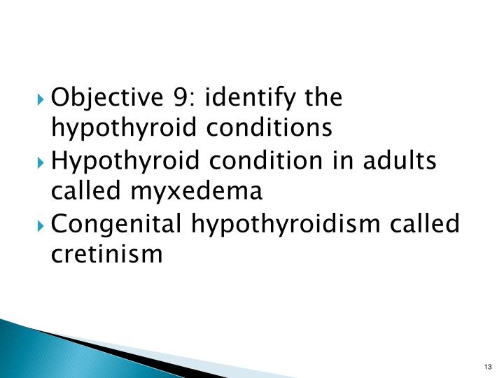 Objective 9: identify the hypothyroid conditions