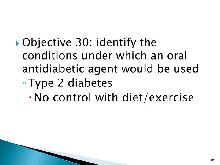 Objective 30: identify the conditions under which an oral antidiabetic agent would be used