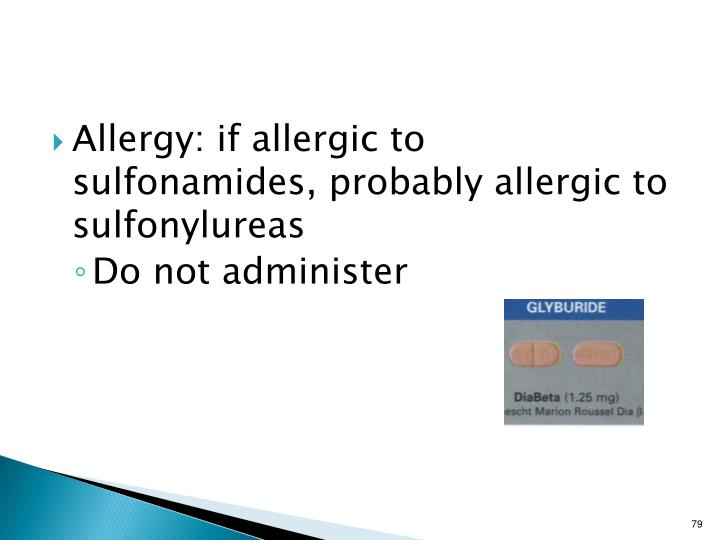 Allergy: if allergic to sulfonamides, probably allergic to sulfonylureas
