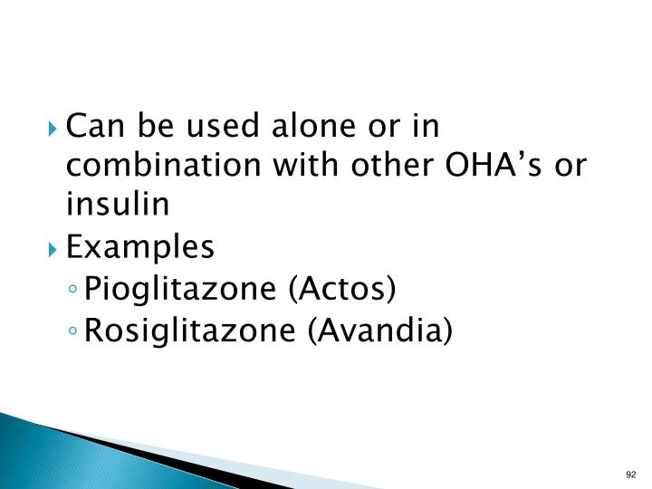 Can be used alone or in combination with other OHA's or insulin