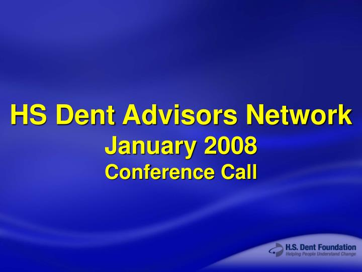 Hs dent advisors network january 2008 conference call