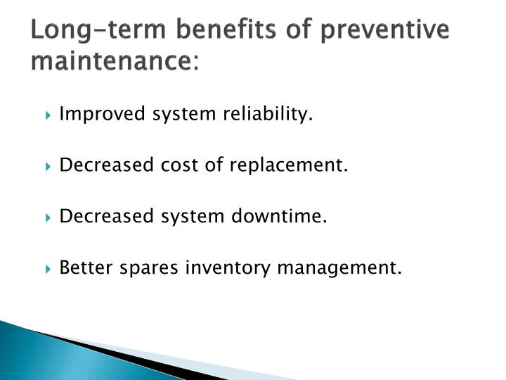 Long-term benefits of preventive maintenance: