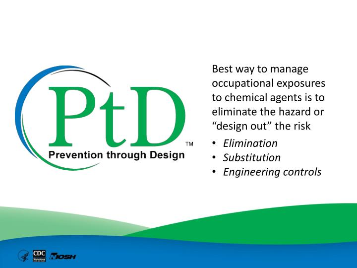 "Best way to manage occupational exposures to chemical agents is to eliminate the hazard or ""design..."