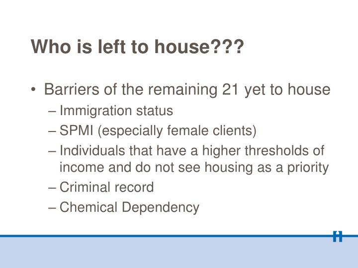 Who is left to house???