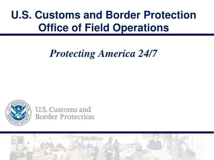 U s customs and border protection office of field operations protecting america 24 7
