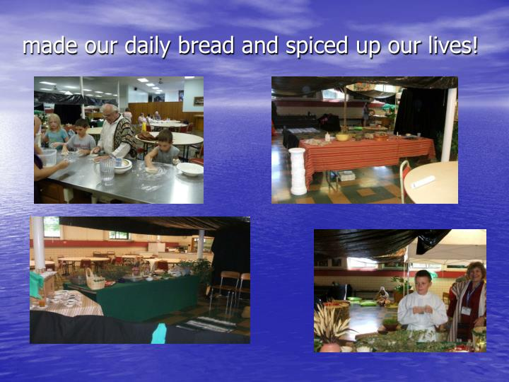 made our daily bread and spiced up our lives!