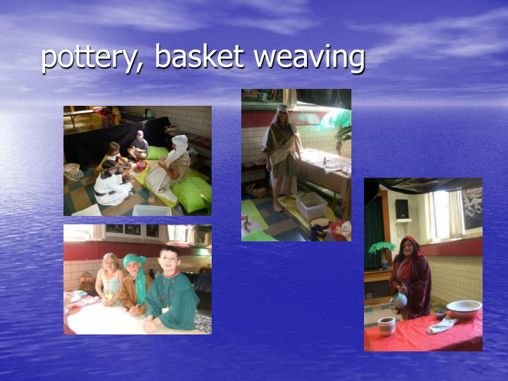 pottery, basket weaving
