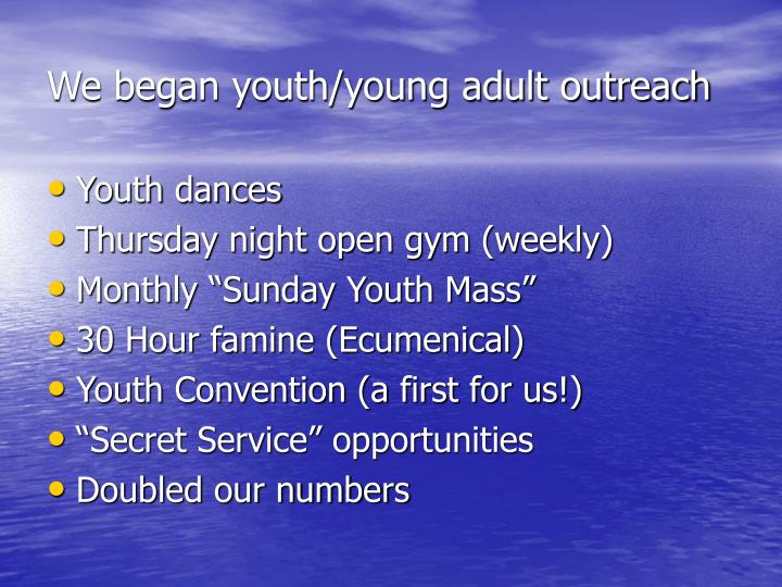 We began youth/young adult outreach