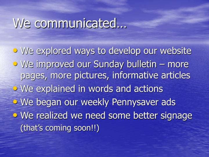 We communicated…