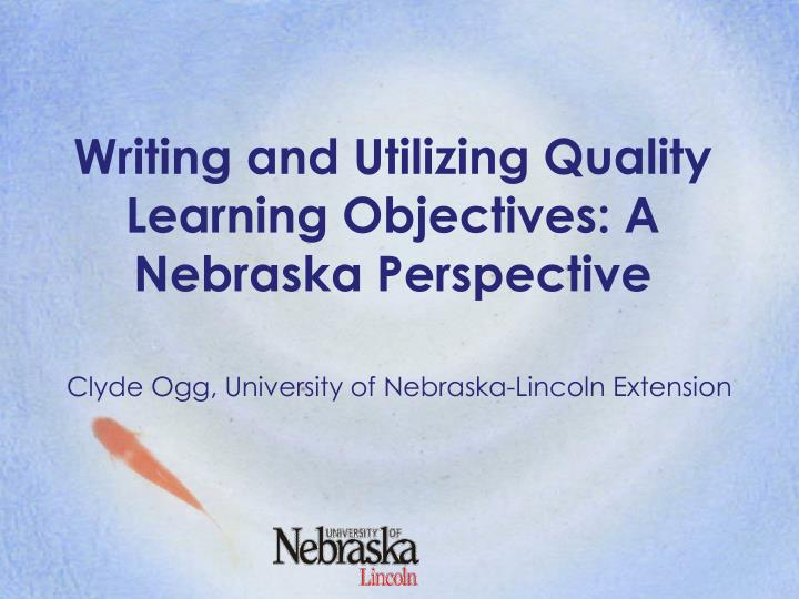 Writing and Utilizing Quality Learning Objectives: A Nebraska Perspective