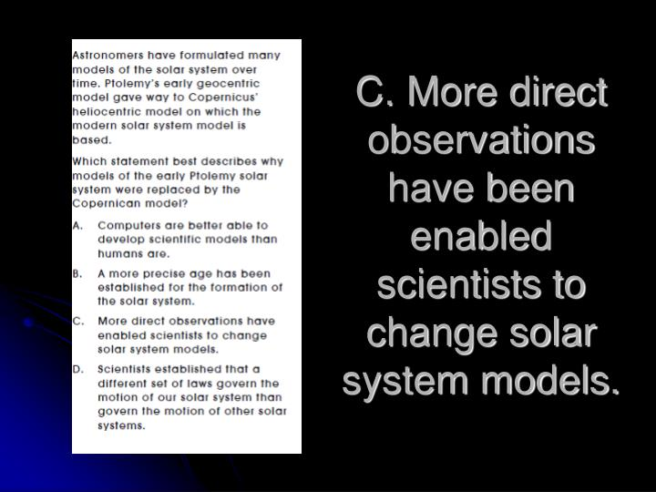 C. More direct observations have been enabled scientists to change solar system models.