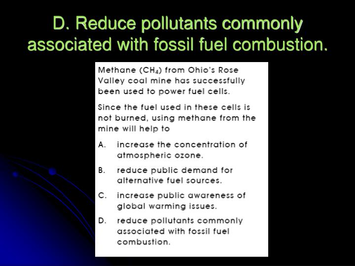 D. Reduce pollutants commonly associated with fossil fuel combustion.