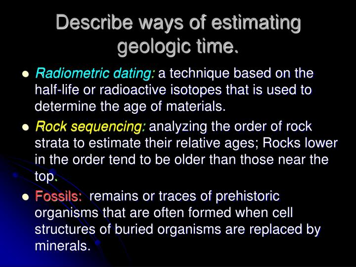 Describe ways of estimating geologic time.