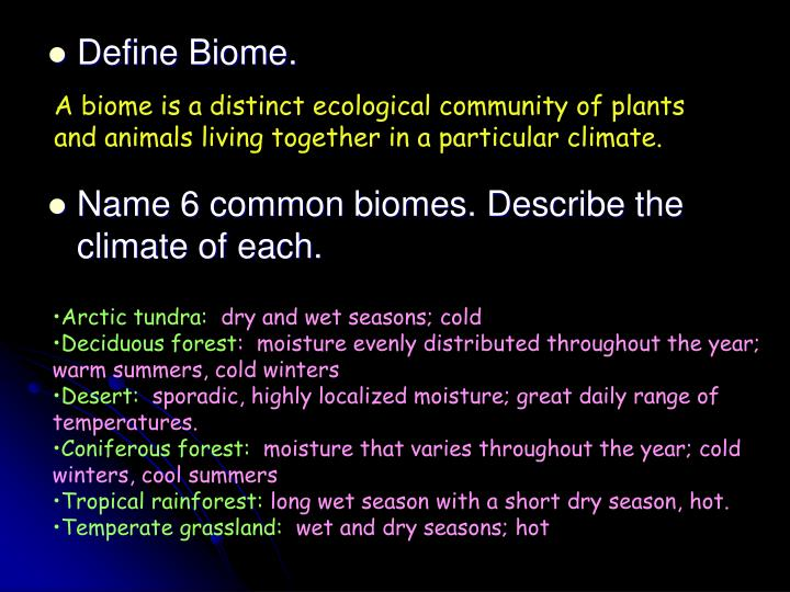 A biome is a distinct ecological community of plants and animals living together in a particular climate.