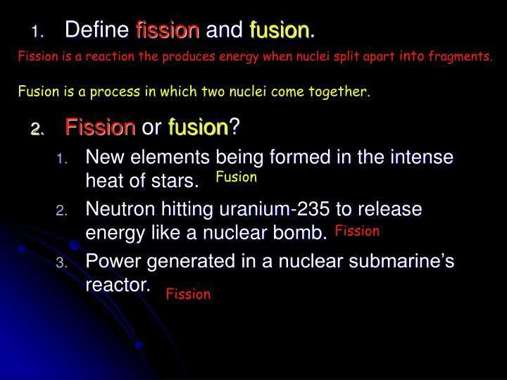 Fission is a reaction the produces energy when nuclei split apart