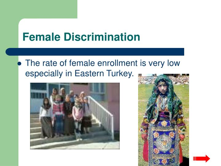 The rate of female enrollment is very low especially in Eastern Turkey.