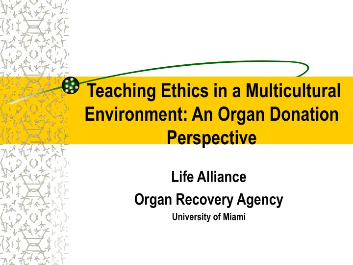 Teaching ethics in a multicultural environment an organ donation perspective