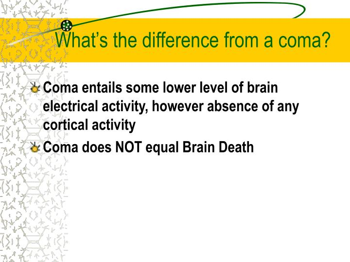 What's the difference from a coma?