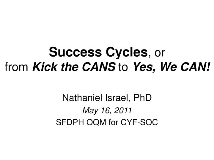 Success cycles or from kick the cans to yes we can