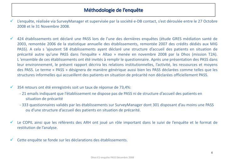 L'enquête, réalisée via SurveyManager et supervisée par la société e-DB contact, s'est déroulée entre le 27 Octobre 2008 et le 31 Novembre 2008.