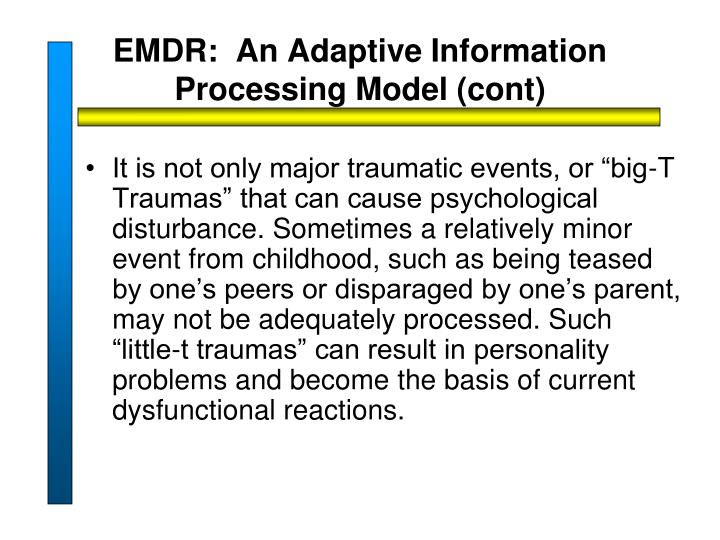 EMDR:  An Adaptive Information Processing Model (cont)