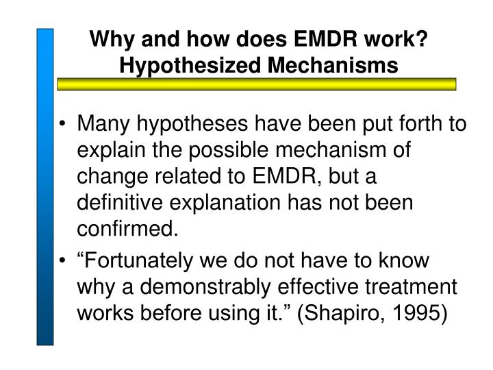Why and how does EMDR work? Hypothesized Mechanisms
