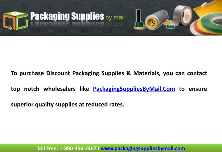 To purchase Discount Packaging Supplies & Materials, you can contact top notch wholesalers like