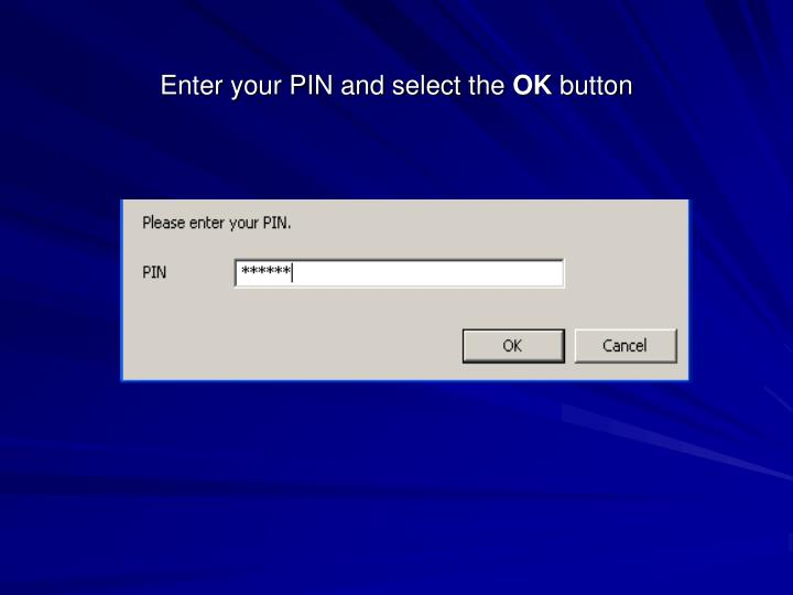 Enter your PIN and select the
