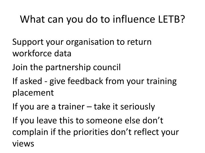 What can you do to influence LETB?
