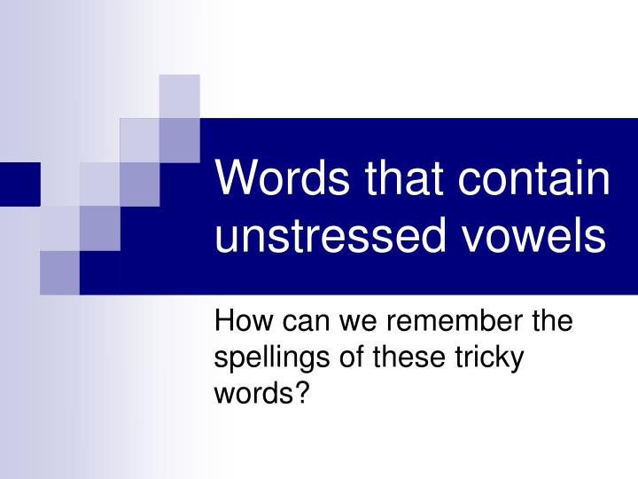 Words that contain unstressed vowels