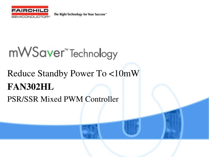 Reduce standby power to 10mw fan302hl psr ssr mixed pwm controller