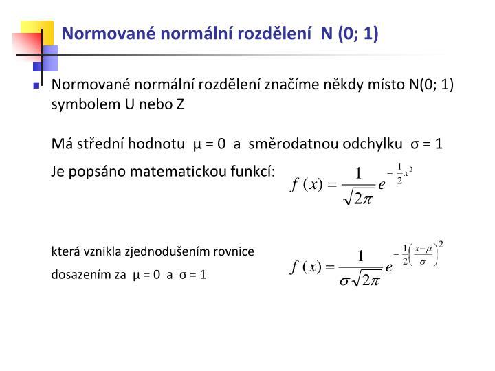 Normované normální rozdělení  N (0; 1)