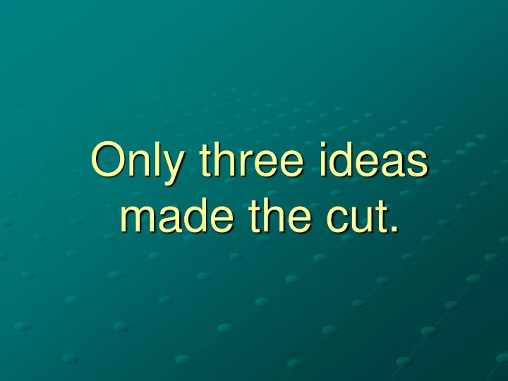 Only three ideas