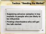 tactics seeding the market
