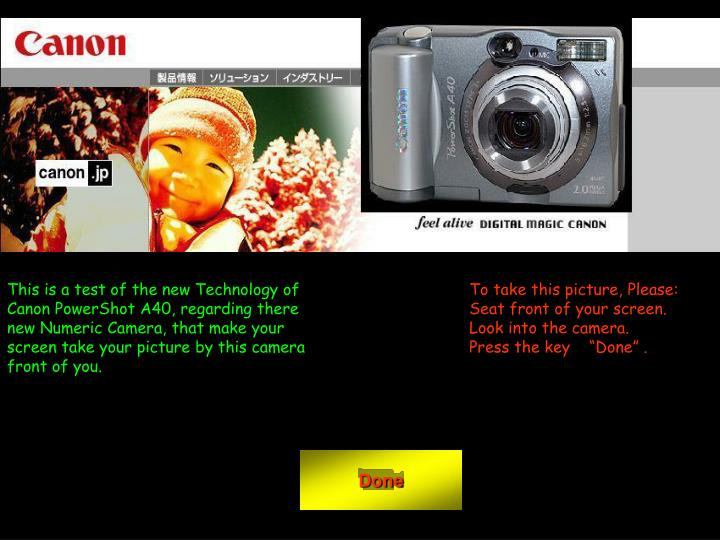 This is a test of the new Technology of Canon PowerShot A40, regarding there new Numeric Camera, tha...