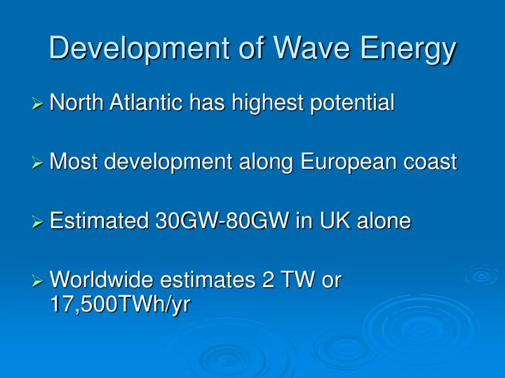 the development of wave energy in The scheme was financed by the south west of england regional development he said wave energy resources were exceptional in the uk and local.