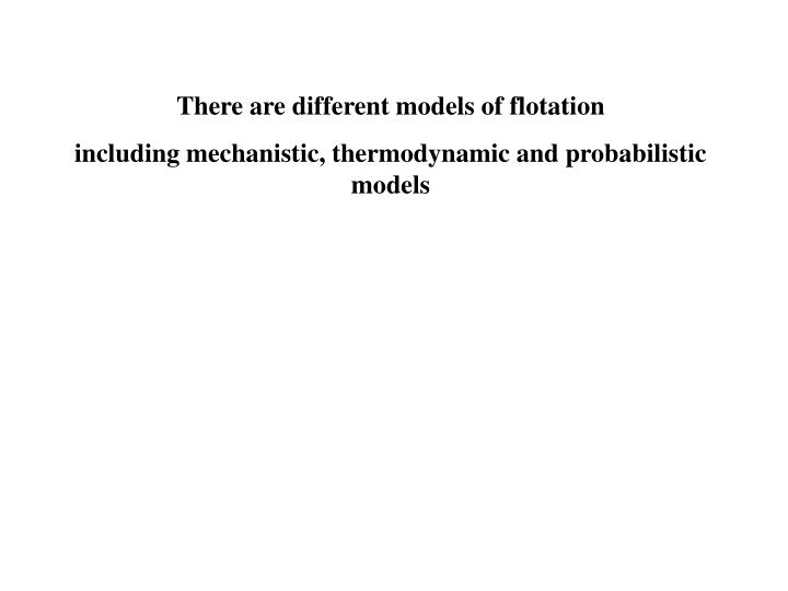 There are different models of flotation