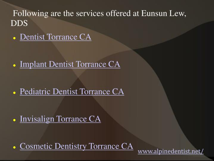 Following are the services offered at Eunsun Lew, DDS