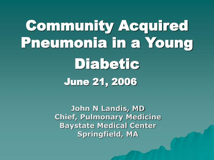 Community acquired pneumonia in a young diabetic june 21 2006