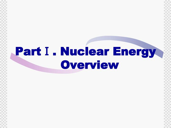PartⅠ. Nuclear Energy     Overview