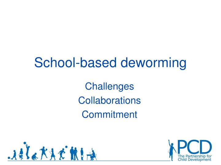 School based deworming